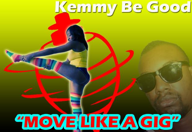 Kemmy Be Good- Move Like A Gig