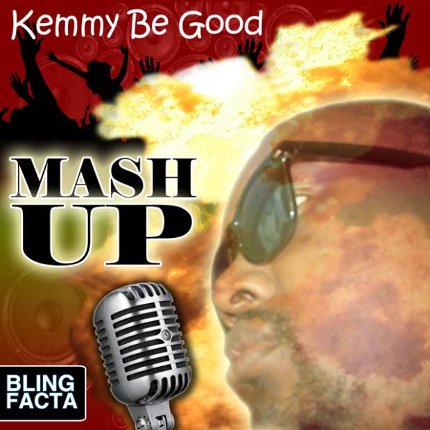 Kemmy Be Good- Mash Up