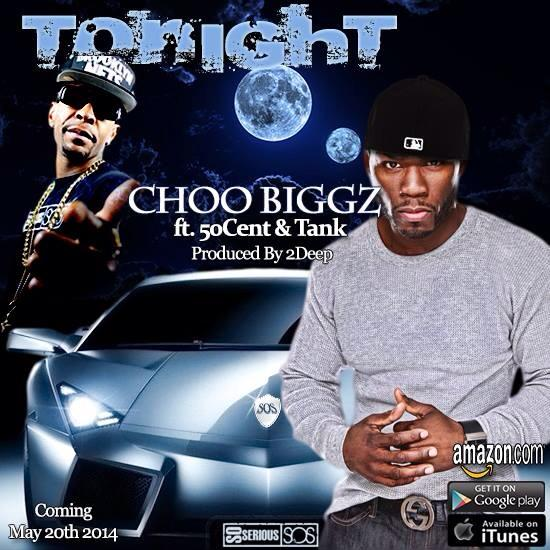 Coming Soon – Choo Biggz ft 50 Cent & Tank (Produced By 2Deep) – Expected May 20th 2014