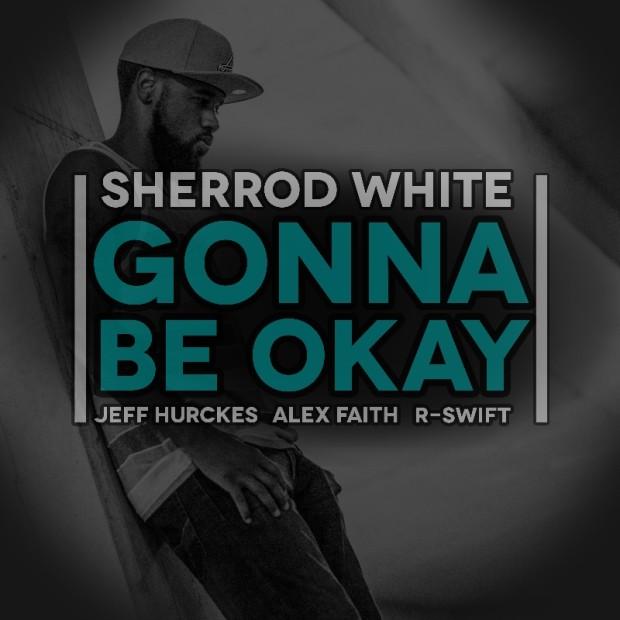 Sherrod White 'Gonna Be Okay' featuring Jeff Hurckes, Alex Faith & R-Swift