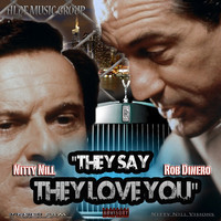 "ROB DINERO X NITTY NILL ""THEY SAY THEY LOVE YOU"""