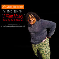 Yung Rich- I Want Money (Prod. By Ric And Thadeus)