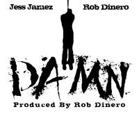 Jess Jamez Damn Feat. Rob Dinero