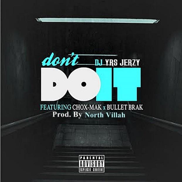 DJ YRS Jerzy Ft. Chox-Mak & Bullet Brak – Don't Do It (Prod. By North Villah)