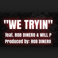 ROB DINERO – WE TRYIN Feat. WILL P