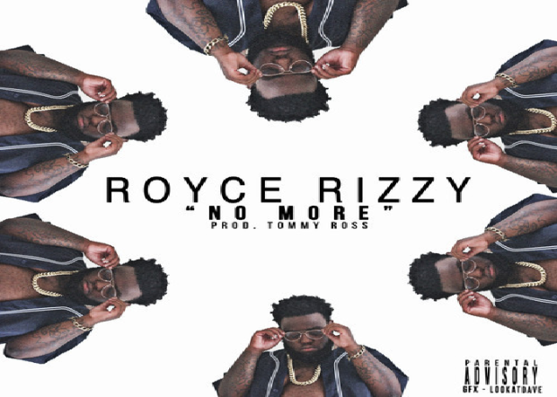 Royce Rizzy – No More (Prod. By Tommy Ross)