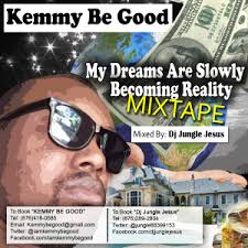 Kemmy Be Good- My Dream Are Slowly Becoming Reality