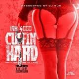 Ish 4000 – Cuffin Hard [Prod. By Jerzz The Villain]