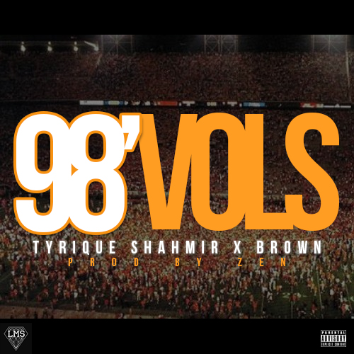 Tyrique Shahmir (Feat. Brown ) – 98′ Vols [Prod. Zen]