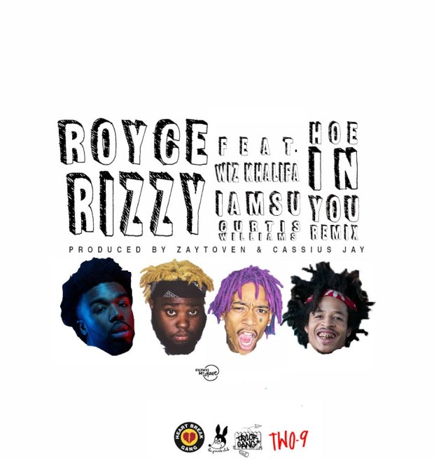"ROYCE RIZZY ""HOE IN YOU"" REMIX FEAT. IAMSU!, CURTIS WILLIAMS AND WIZ KHALIFA"