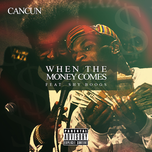 Cancun ft. Shy Boogs – When The Money Comes