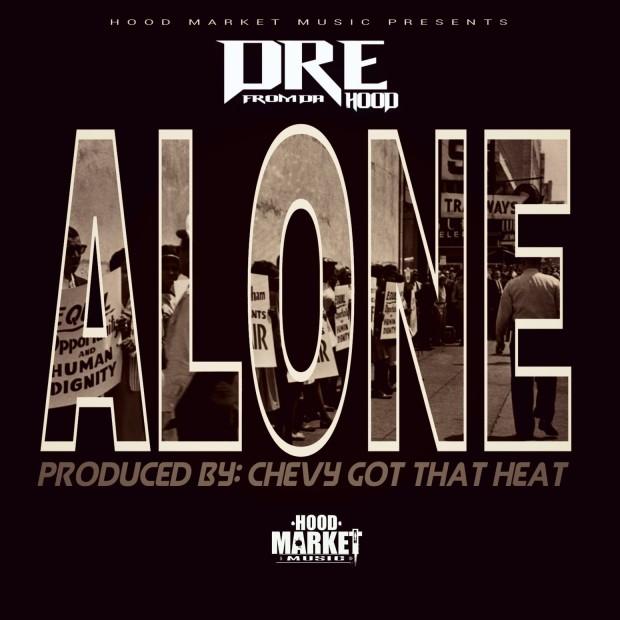Dre From Da Hood – Alone (Prod. By Chevy Got Da Heat)