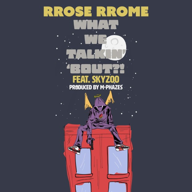 """RRose RRome x Skyzoo """"WHAT WE TALKIN BOUT"""" Produced by M Phazes"""