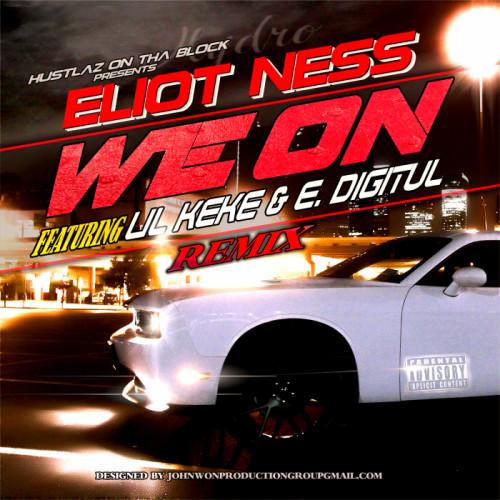 "Eliot Ness ""We On"" Remix Ft. Lil Keke & Digitul"
