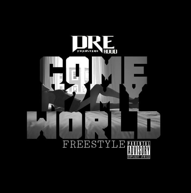 Dre From Da Hood – Come N2 My World ( Freestyle )