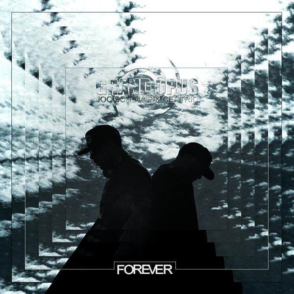 "Grand Opus (Centric & Joc Scholar) — ""Forever"""