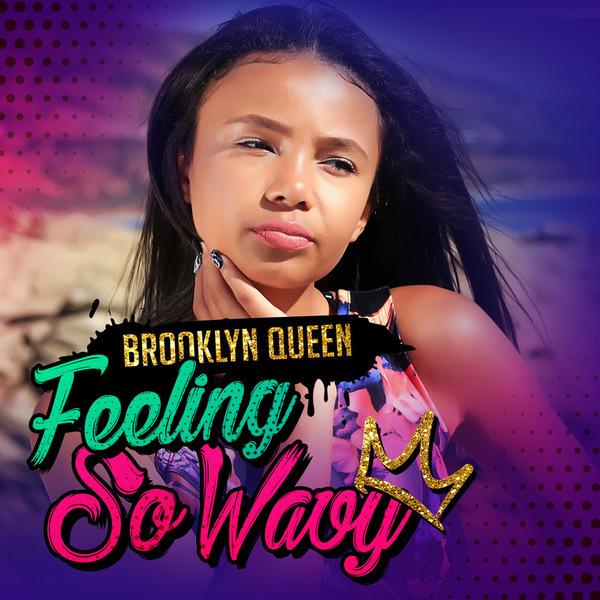 Brooklyn Queen – Feeling So Wavy