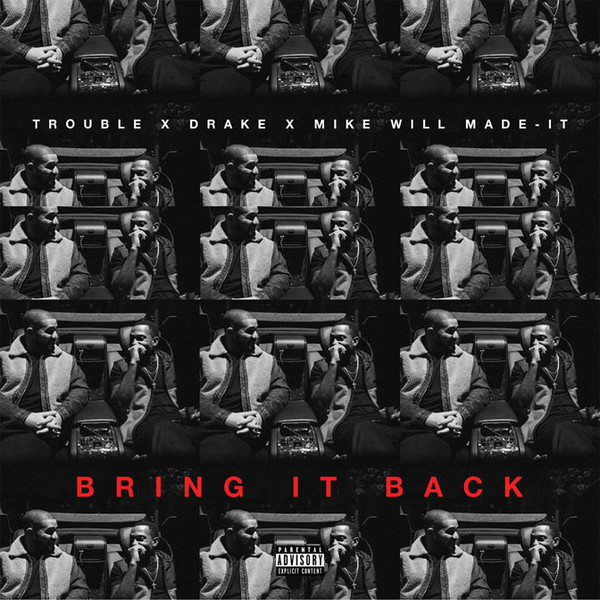 Trouble Ft. Drake & Mike WiLL Made It – Bring It Back