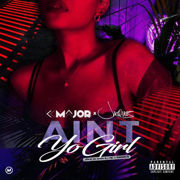 K-Major Ft. Jacquees – Ain't Yo Girl