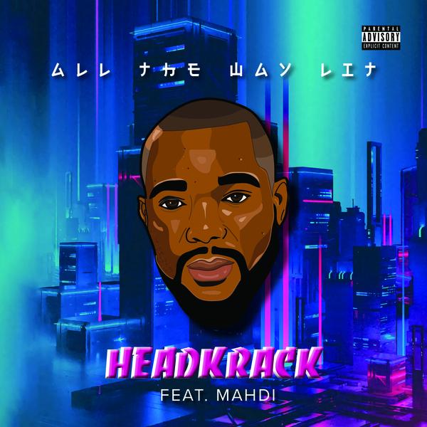 Headkrack Ft. Mahdi – All The Way Lit