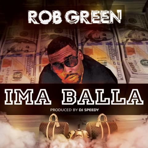 Rob Green – Ima Balla (Produced by DJ Speedy)