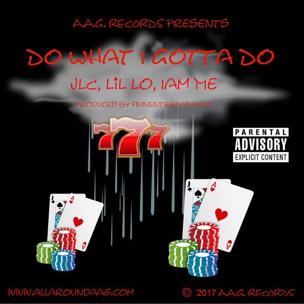 JLC Ft. LiL Lo & Iam Me – Do What I Gotta Do