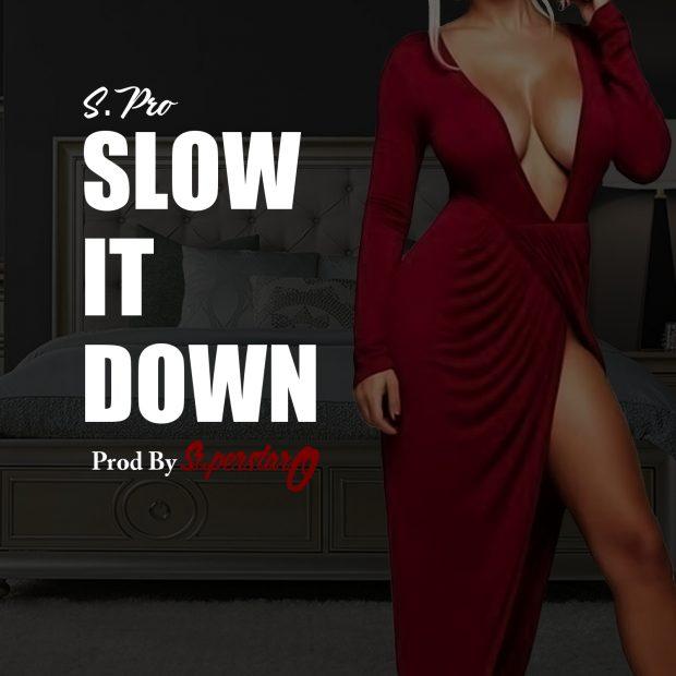 """S.Pro – """"Slow it down"""""""