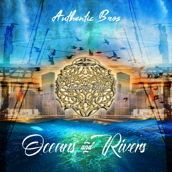 Authentic Bros – Oceans & Rivers